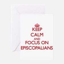 Keep Calm and focus on EPISCOPALIANS Greeting Card