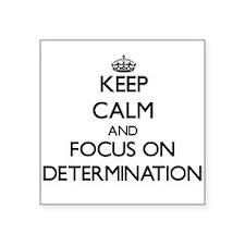 Keep Calm and focus on Determination Sticker