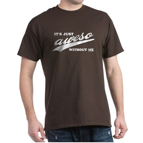 It's Just Aweso... Brown T-Shirt