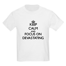 Keep Calm and focus on Devastating T-Shirt