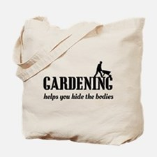 Gardening helps hide bodies Tote Bag