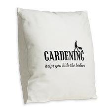 Gardening helps hide bodies Burlap Throw Pillow