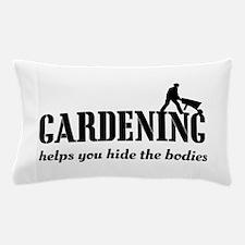 Gardening helps hide bodies Pillow Case
