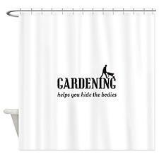 Gardening helps hide bodies Shower Curtain
