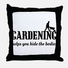 Gardening helps hide bodies Throw Pillow