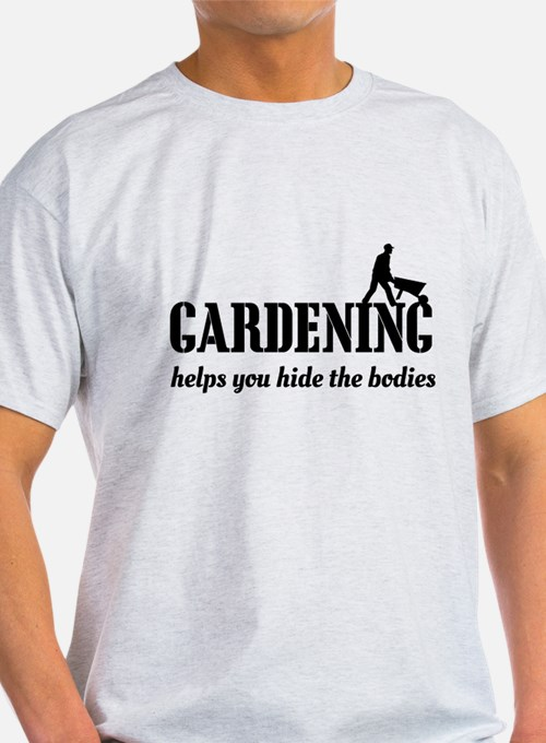 Gardening helps hide bodies T-Shirt