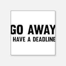 Go away I have a deadline Sticker