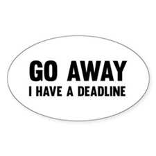 Go away I have a deadline Decal