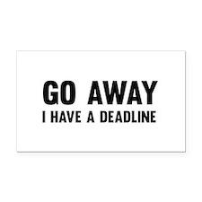 Go away I have a deadline Rectangle Car Magnet