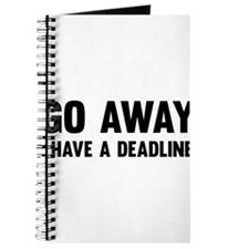 Go away I have a deadline Journal
