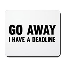 Go away I have a deadline Mousepad