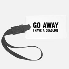 Go away I have a deadline Luggage Tag