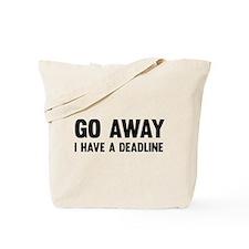 Go away I have a deadline Tote Bag