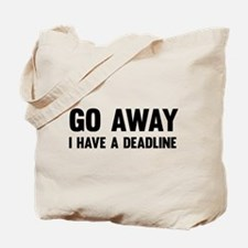Go away I have a deadline Tote Bag