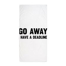 Go away I have a deadline Beach Towel