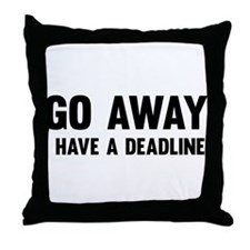 Go away I have a deadline Throw Pillow