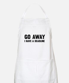Go away I have a deadline Apron