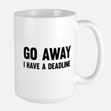 Go away I have a deadline Mugs