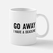Go away I have a deadline Mugs