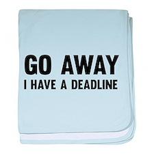 Go away I have a deadline baby blanket