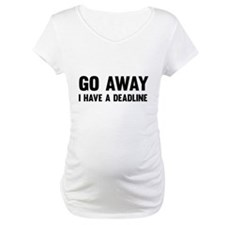Go away I have a deadline Shirt