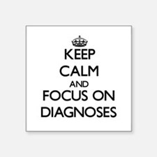 Keep Calm and focus on Diagnoses Sticker
