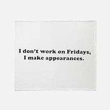 I don't work make appearances Throw Blanket