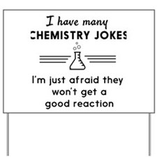 Chemistry jokes reactions Yard Sign