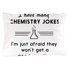 Chemistry jokes reactions Pillow Case