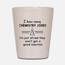 Chemistry jokes reactions Shot Glass