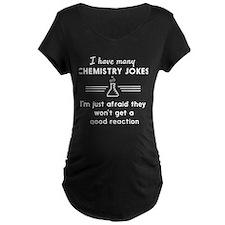Chemistry jokes reactions Maternity T-Shirt