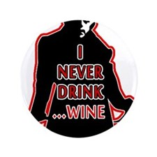 """Dracula I Never Drink Wine 3.5"""" Button"""