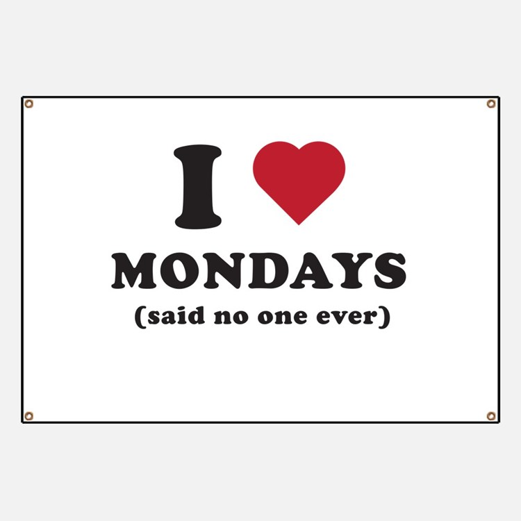 I love Mondays said no one Banner