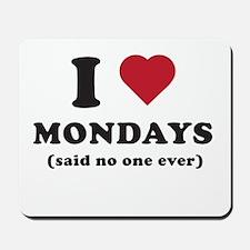 I love Mondays said no one Mousepad