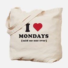 I love Mondays said no one Tote Bag