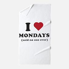 I love Mondays said no one Beach Towel