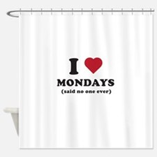 I love Mondays said no one Shower Curtain
