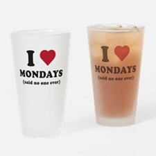I love Mondays said no one Drinking Glass