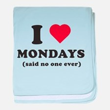 I love Mondays said no one baby blanket
