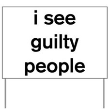 I see guilty people Yard Sign