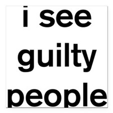 """I see guilty people Square Car Magnet 3"""" x 3"""""""