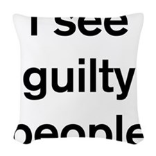 I see guilty people Woven Throw Pillow