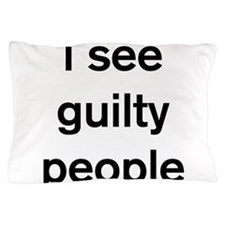 I see guilty people Pillow Case