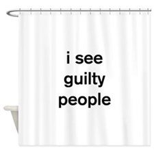 I see guilty people Shower Curtain