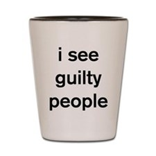 I see guilty people Shot Glass
