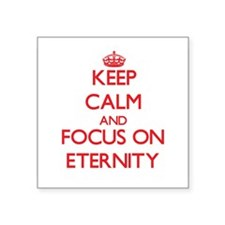 Keep Calm and focus on ETERNITY Sticker