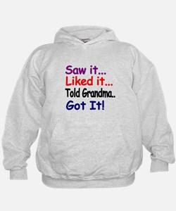 Saw it..Liked it..Told Grandma..Got it! Hoodie