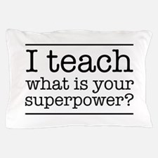 I teach what's your superpower Pillow Case