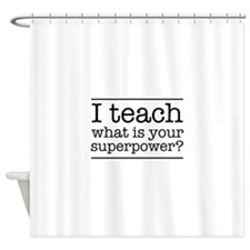 I teach what's your superpower Shower Curtain