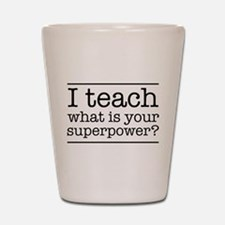 I teach what's your superpower Shot Glass